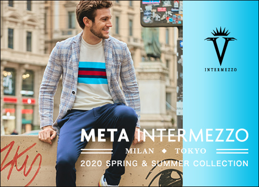 【インターメッツォ】META INTERMEZZO 2020 SPRING&SUMMER COLLECTION