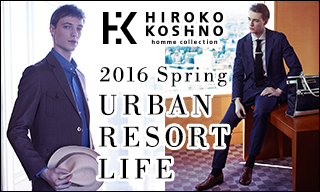 【HIROKO KOSHINO homme collection】2016 Spring URBAN RESORT LIFE