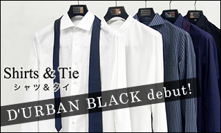 【Shirts&Tie】D'URBAN BLACK debut!